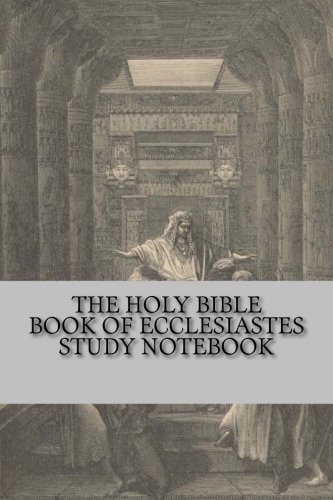 The Holy Bible Book of Ecclesiastes Study Notebook: The Best Bible Study Notebook (1480005525) by God