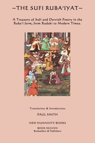 9781480005570: The Sufi Ruba'iyat: A Treasury of Sufi and Dervish Poetry in the Ruba?i form, from Rudaki to Modern Times.