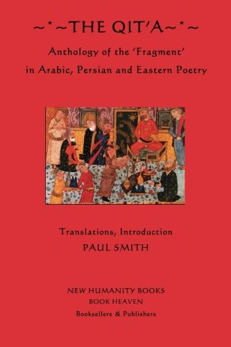 9781480005815: The Qit'a: Anthology of the 'Fragment' in Arabic, Persian and Eastern Poetry