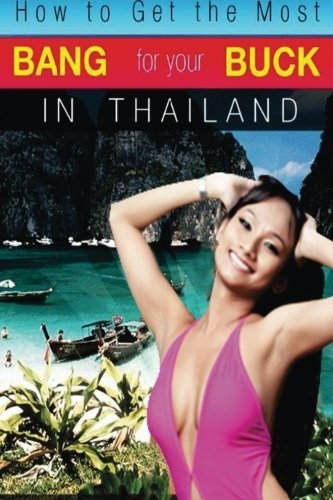 How to Get the Most Bang for Your Buck in Thailand (Volume 1): M. Schwartz