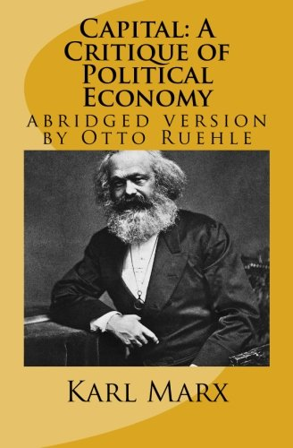 9781480006300: Capital: A Critique of Political Economy: abridged version by Otto Ruehle