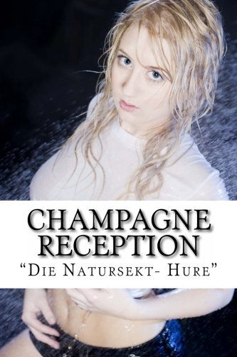 9781480006416: Champagne Reception: Die Natursekt- Hure (Volume 1) (German Edition)