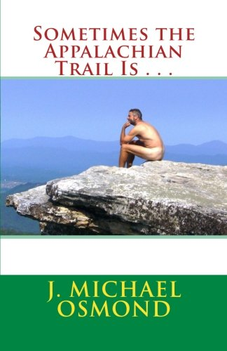 9781480009226: Sometimes the Appalachian Trail Is . . .: The Adventures of Gator Gump