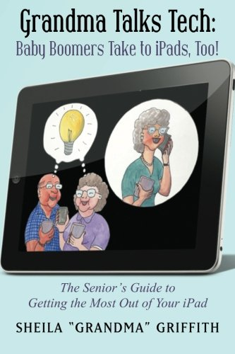 9781480009394: Grandma Talks Tech: Baby Boomers Take to iPads, Too!: The Senior's Guide to Getting the Most Out of Your iPad