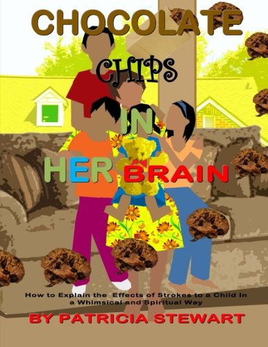 9781480009592: Chocolate Chips in Her Brain: How to Explain the Effects of Strokes to Children in a Whimsical and Spiritual Way (Volume 1)