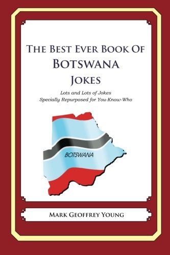 9781480009950: The Best Ever Book of Botswana Jokes: Lots and Lots of Jokes Specially Repurposed for You-Know-Who