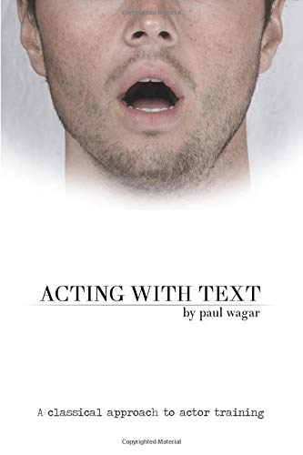 Acting With Text: A Classical Approach to Actor Training: Wagar, Paul