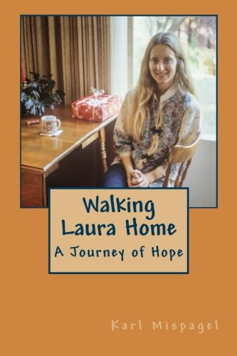 Walking Laura Home: A Journey of Hope: Mispagel, Karl