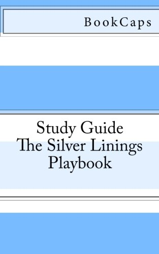 9781480011885: The Silver Linings Playbook: A BookCaps Study Guide