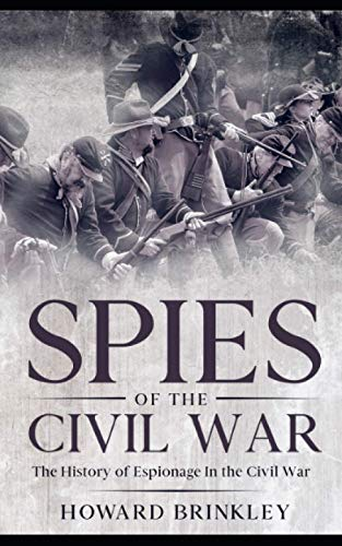 Spies of the Civil War: The History of Espionage In the Civil War (9781480011939) by Howard Brinkley; HistoryCaps