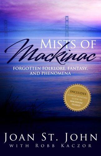 Mists of Mackinac: Forgotten Folklore, Fantasy and Phenomena: StJohn, Joan