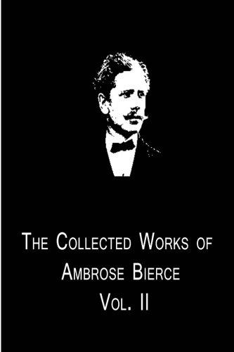 The Collected Works Of Ambrose Bierce Vol. II: Bierce, Ambrose