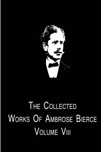 9781480014831: The Collected Works Of Ambrose Bierce
