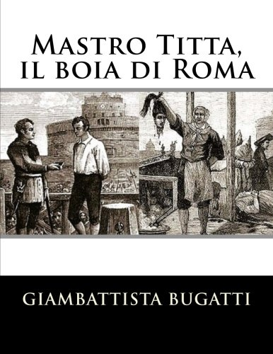 Mastro Titta, Il Boia Di Roma: Memorie: Bugatti, Giambattista