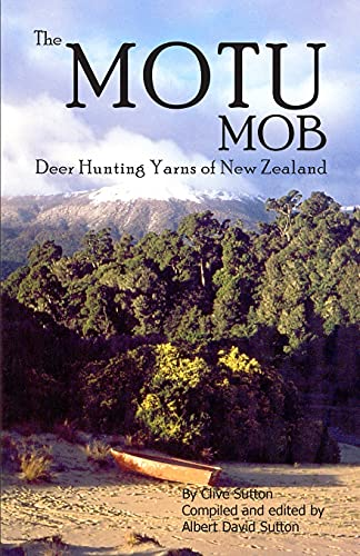 The Motu Mob: Deer Hunting Yarns of: Mr Clive Sutton