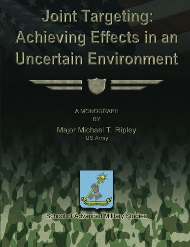 9781480029750: Joint Targeting: Achieving Effects in an Uncertain Environment