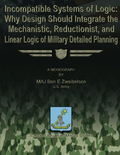 9781480029873: Incompatible Systems of Logic: Why Design Should Integrate the Mechanistic, Reductionist, and Linear Logic of Military Detailed Planning