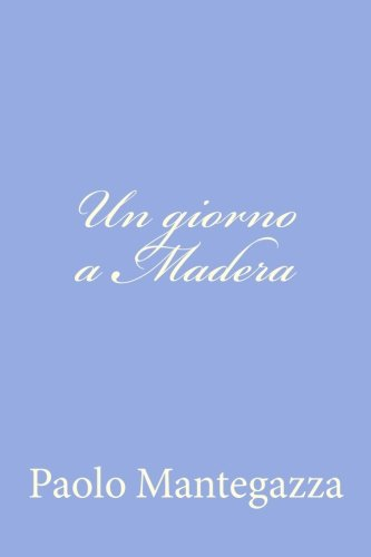 Un giorno a Madera: una pagina dell'igiene: Paolo Mantegazza