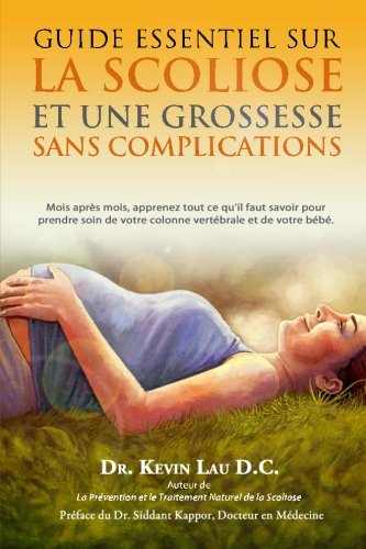 9781480032231: Guide essentiel sur la scoliose et une grossesse sans complications: Mois apr�s mois, apprenez tout ce qu'il faut savoir pour prendre soin de votre colonne vert�brale et de votre b�b�