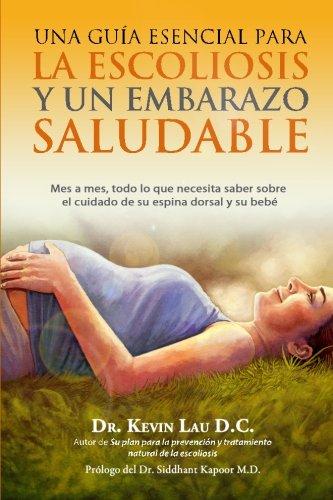 9781480032798: Una guia esencial para la escoliosis y un embarazo saludable: Mes a mes, todo lo que necesita saber sobre el cuidado de su espina dorsal y su bebe (Spanish Edition)