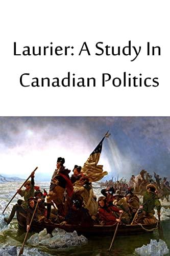 Laurier: A Study in Canadian Politics: Dafoe, J. W.
