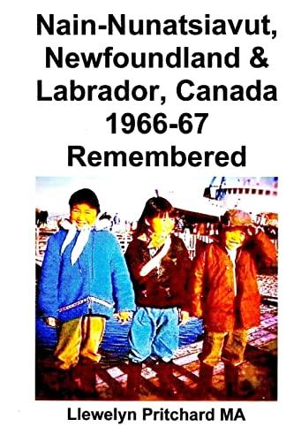9781480033931: Nain-Nunatsiavut, Newfoundland & Labrador, Canada 1966-67 Remembered: Photo Albums: Volume 7