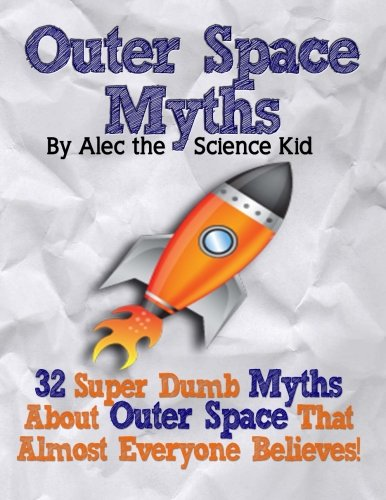 9781480034044: Outer Space Myths: 32 Super Dumb Myths About Outer Space That Almost Everyone Believes