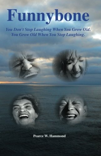 Funnybone: You don't stop laughing when you grow old. You grow old when you stop laughing.
