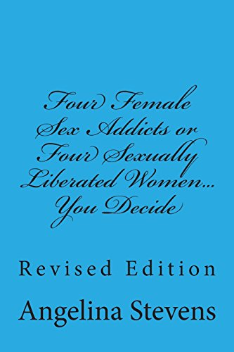 9781480035560: Four Female Sex Addicts or Four Sexually Liberated Women... You Decide: Revised Edition