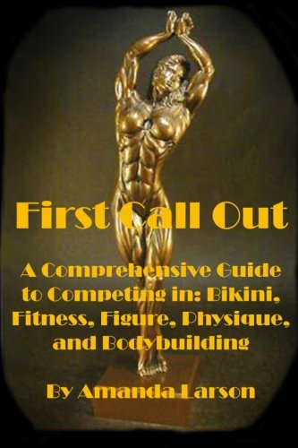 9781480036666: First Call Out: A comprehensive guide to competing in Bikini, Fitness, Figure, Women's Physique and Bodybuilding: Volume 1