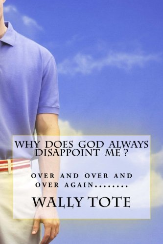9781480036789: Why Does God Always Disappoint Me?: over and over and over again.........