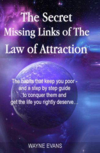 9781480042094: The Secret Missing Links of The Law of Attraction.: The habits that keep you poor and a step by step guide to conquer them and get the life you rightly deserve?