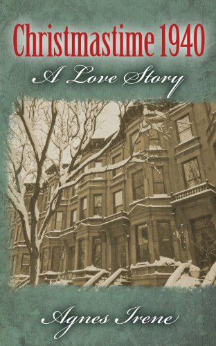 Christmastime 1940 : A Love Story: Agnes Irene