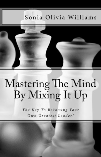 9781480049017: Mastering The Mind By Mixing It Up: The Key To Becoming Your Own Greatest Leader!