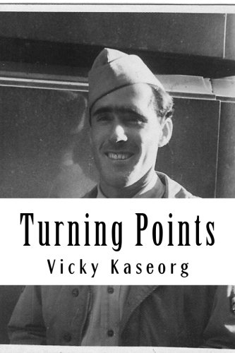 Turning Points: The Life of a WWII: Kaseorg, Vicky S;