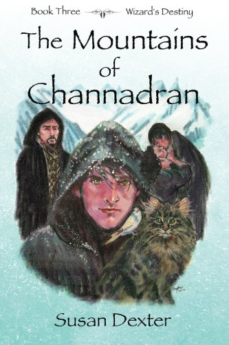 The Mountains of Channadran: Wizard's Destiny (Volume 3): Susan Dexter