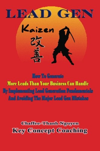 9781480053854: Lead Gen Kaizen: How To Get More Leads Than Your Business Can Handle By Implementing Lead Generation Fundamentals And Avoiding The Major Lead Generation Mistakes