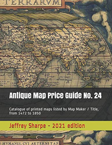 9781480054226: Antique Map Price Guide No. 24: Catalogue of printed maps listed by Map Maker / Title, from 1472 to 1850.