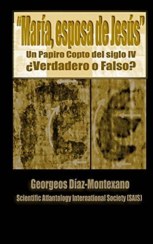 9781480057814: El papiro copto de María, esposa de Jesús ¿Verdadero o Falso?: El primer informe preliminar paleográfico del papiro del supuesto Evangelio de la los medios y en la Santa Sede del Vaticano.