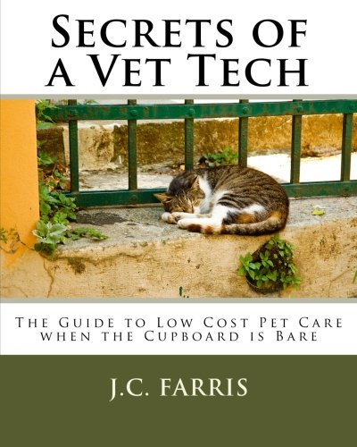 9781480058323: Secrets of a Vet Tech: The Guide to Low Cost Pet Care when the Cupboard is Bare