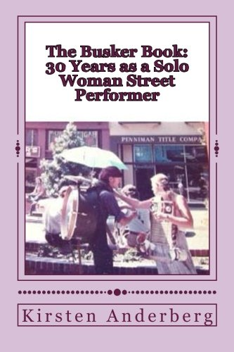 9781480058576: The Busker Book: 30 Years as a Solo Woman Street Performer: (Includes Busker Interviews, Tips & Etiquette)