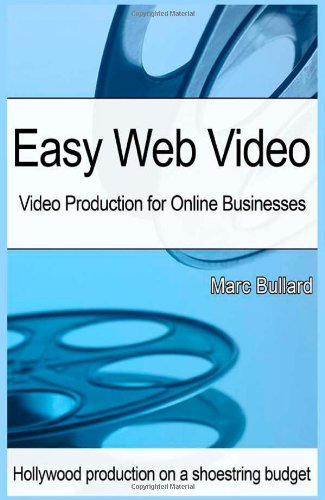 Easy Web Video: Video Production for Small: Marc Bullard