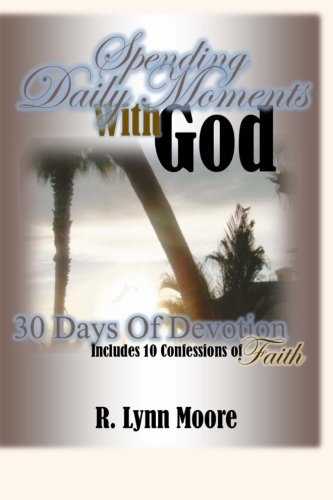 9781480063228: Spending Daily Moments With God: 30 Days Of Devotion ... Including 10 Confessions Of Faith