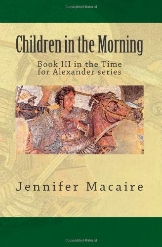 9781480063396: Children in the Morning: Book III in the Time for Alexander series (Volume 3)