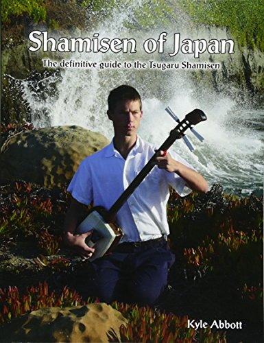 Shamisen of Japan: The Definitive Guide to Tsugaru Shamisen: Abbott, Mr Kyle Miro