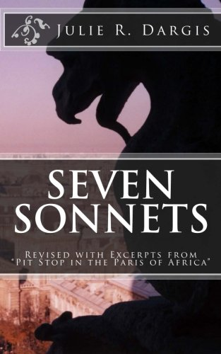 Seven Sonnets, Revised with Excerpts from Pit Stop in the Paris of Africa: Julie R. Dargis