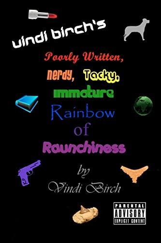 9781480068605: Vindi Birch's Poorly Written, Nerdy, Tacky, Immature Rainbow of Raunchiness