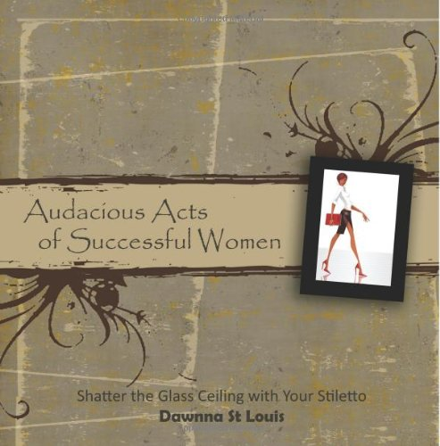 9781480069572: Audacious Acts of Successful Women: Break the Glass Ceiling with Your Stilleto (Volume 1)