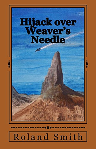 Hijack over Weaver's Needle: Smith, Roland