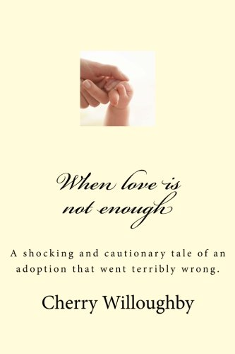 9781480079120: When love is not enough: A tragic and cautionary tale of an adoption that went terribly wrong.: Volume 1